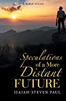 Speculations of a More Distant Future