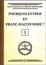 Pourquoi entrer en Franc-Maçonnerie ? Livret 1 de . Collectif