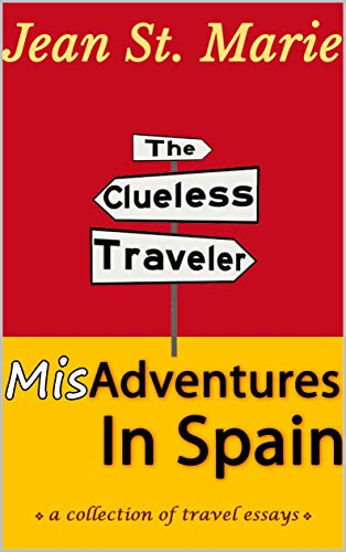 The Clueless Traveler: Misadventures in Spain, A Collection of Travel Essays