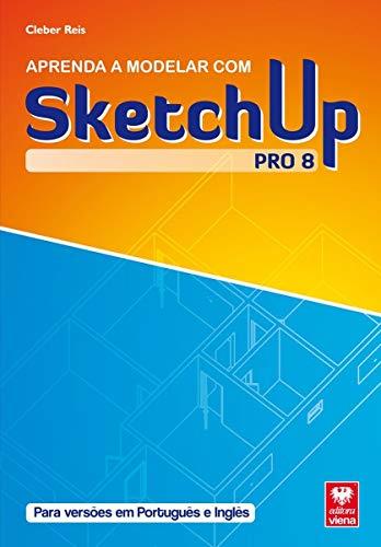 Sketchup Pro 8 - Aprenda A Modelar Com Sketchup