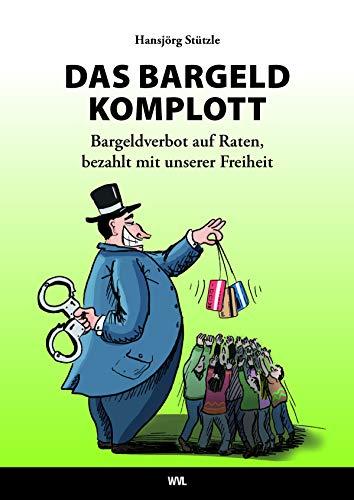DAS BARGELD-KOMPLOTT Bargeldverbot auf Raten, bezahlt mit unserer Freiheit