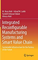 Integrated Reconfigurable Manufacturing Systems and Smart Value Chain: Sustainable Infrastructure for the Factory of the Future