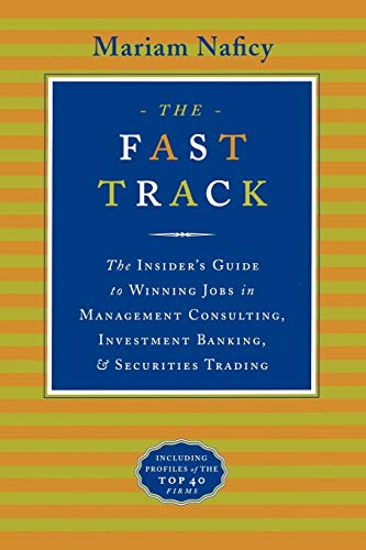 The Fast Track: The Insider's Guide to Winning Jobs in Management Consulting, Investment Banking & Securities Trading