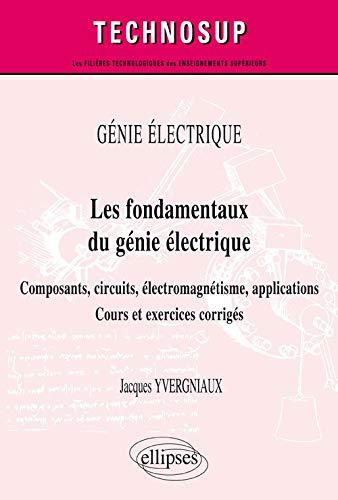 Les Fondamentaux du Génie Électrique Composants Circuits Électromagnétisme Applications Cours et Exercices Corrigés Niveau A