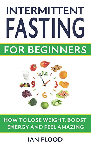 Intermittent Fasting for Beginners - How to Lose Weight Boost Energy and Feel Amazing