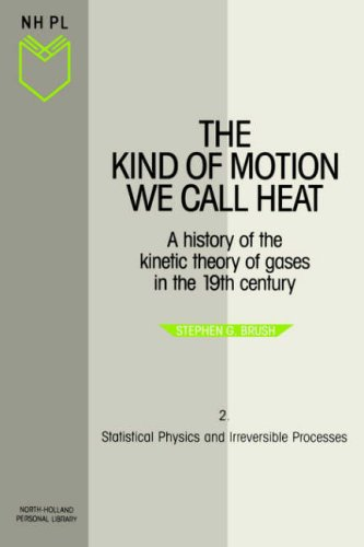 Statistical Physics and Irreversible Processes: Volume 2 (The Kind of Motion We Call Heat)