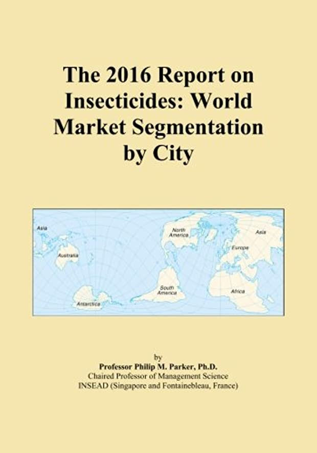 The 2016 Report on Insecticides: World Market Segmentation by City