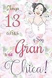 ¡Tengo 13 años y Soy una Gran Chica!: Cuaderno de notas con flores para las chicas. Regalo de cumpleaños para niñas de 13 años para escribir y dibujar con una portada de un dicho positivo inspirador
