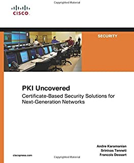 PKI Uncovered: Certificate-Based Security Solutions for Next-Generation Networks (Cisco Press Networking Technology)