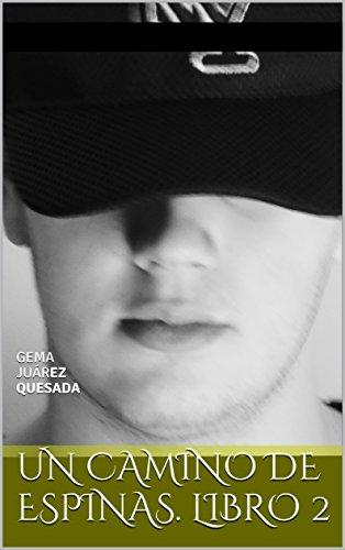 UN CAMINO DE ESPINAS. LIBRO 2: GEMA JUÁREZ QUESADA (FLORES Y ESPINAS)