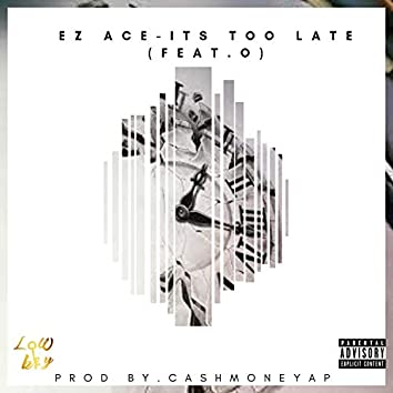 Its Too Late (feat. O)