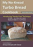 My No-Knead Turbo Bread Cookbook (Introducing 'Hands-Free' Technique) (B&W Version): From the kitchen of Artisan Bread with Steve