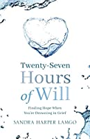 Twenty Seven Hours of Will: Finding Hope When You're Drowning in Grief