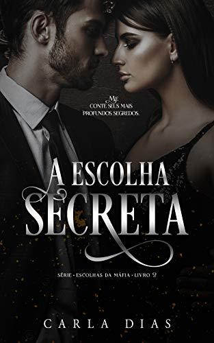 A Escolha Secreta (Série Escolhas da Máfia Livro 2)