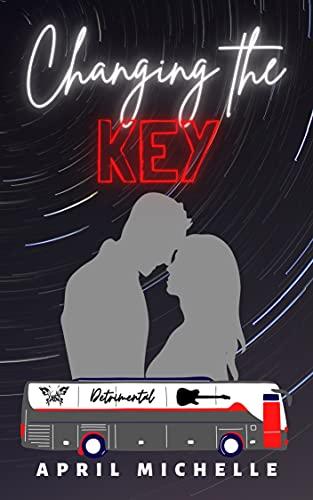 Changing the Key: A Detrimental Rock Star Romance (Book 1)