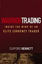 Warrior Trading: Inside the Mind of an Elite Currency Trader (Wiley Trading Book 376)