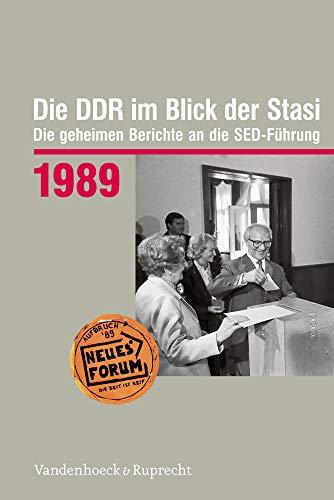 Die DDR im Blick der Stasi 1989: Die geheimen Berichte an die SED-Führung (Die DDR im Blick der Stasi / Die geheimen Berichte an die SED-Führung. Im ... Demokratischen Republik (BStU), Band 1989)