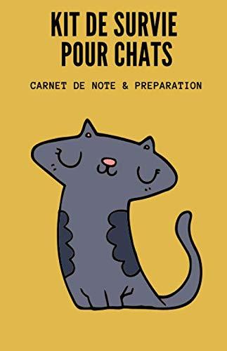 Kit de Survie pour Chats - Carnet de Note & Préparation: Se...