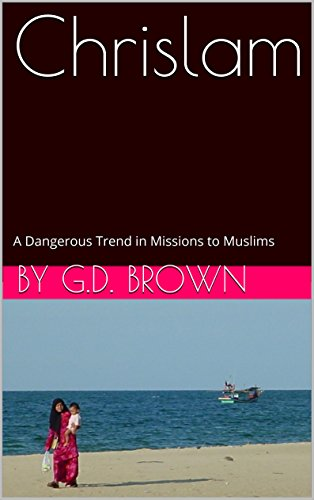 Chrislam: A Dangerous Trend in Missions to Muslims (English Edition)