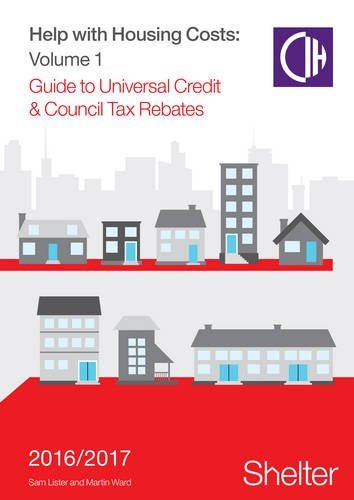 Help with Housing Costs: Volume 1 : Guide to Universal Credit & Council Tax Rebates, 2016-17 by Sam Lister (2016-06-02)