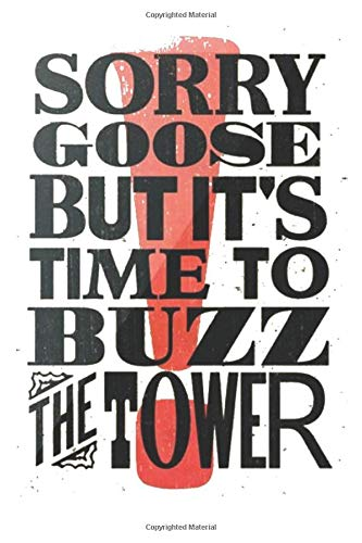 SORRY GOOSE BUT IT'S TIME TO BUZZ THE TOWER: cool stunning ILLUSTRATION FUNNY, geeks, gamers ,fun people know it: hello love , lover this ,a great, inspiring ,lovely NoteBook ,journals and diaries