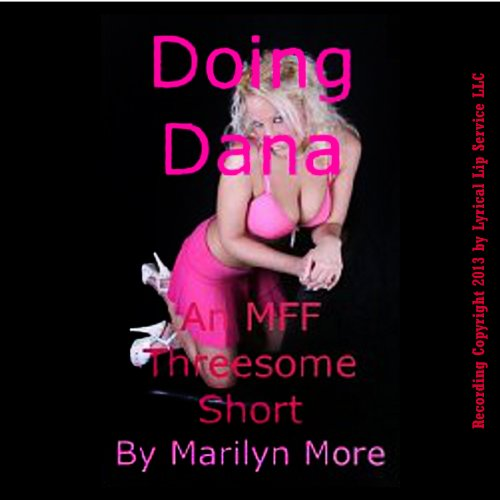 Doing Dana: An MFF Threesome Erotic Call-Girl Sex Short                   By:                                                                                                                                 Marilyn More                               Narrated by:                                                                                                                                 Nichelle Gregory                      Length: 14 mins     Not rated yet     Overall 0.0