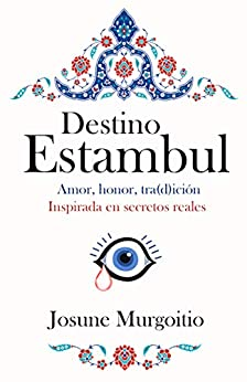 Destino Estambul : Amor, honor, tra(d)ición. Inspirada en secretos reales (Spanish Edition) by [Josune Murgoitio]
