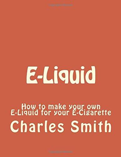 E-Liquid: How to make your own E-Liquid for your E-Cigarette: Volume 1 (e-liquid, e-cigarette, e-cigarettes, vapor, vaporing) by Charles Smith (2015-12-17)