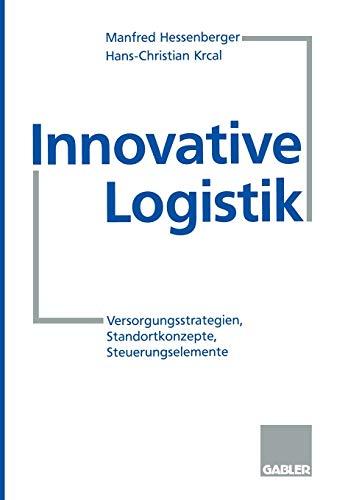 Innovative Logistik: Versorgungsstrategien, Standortkonzepte, Steuerungselemente (German Edition)