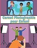 Carnet Photographie pour Enfant: de 6 à 12 ans à remplir lors des séances photos
