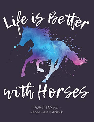 LIFE IS BETTER WITH HORSES: School Notebook Equestrian Rider Horse Lover Gift 8.5x11 College Ruled (Horseback Riding)