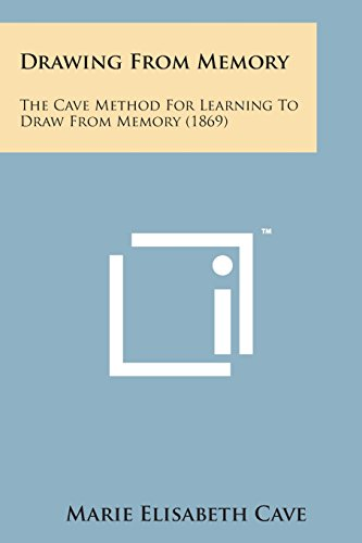 Drawing from Memory: The Cave Method for Learning to Draw from Memory (1869)