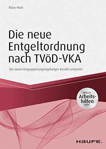 Die neue Entgeltordnung nach TVöD-VKA: Die neuen Eingruppierungsregelungen korrekt umsetzen (Haufe Fachbuch)