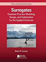 Surrogates: Gaussian Process Modeling, Design, and Optimization for the Applied Sciences (Chapman & Hall/CRC Texts in Statistical Science)
