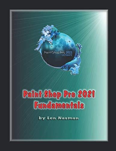 Paint Shop Pro 2021 Fundamentals: A Beginners Guide to Paint Shop Pro