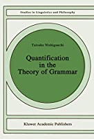 Quantification in the Theory of Grammar (Studies in Linguistics and Philosophy) (Studies in Linguistics and Philosophy (37))