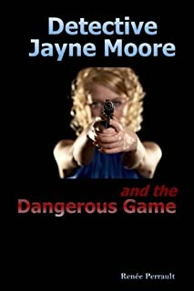 Detective Jayne Moore and the Dangerous Game