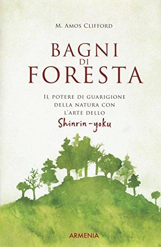 Bagni di foresta. Il potere di guarigione della natura con l'arte dello shirin-yoku