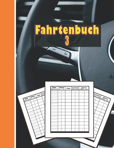 Fahrtenbuch 3: Buch mit 120 tabellen zum notieren Ihrer privaten oder gewerblichen Fahrten.