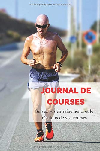 Journal de courses: Carnet d entrainement pour vos footings, joggings et courses à pied. Suivi de vos entraînements et de vos résultats en compétition.