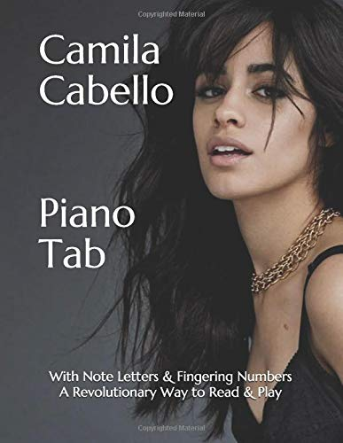 Camila Cabello: Piano Tab with Note Letters & Fingering Numbers A Revolutionary Way to Read & Play
