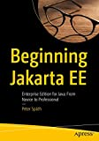 Beginning Jakarta EE: Enterprise Edition for Java: From Novice to Professional - Peter Späth