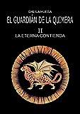 EL GUARDIÁN DELA QUIMERA II. LA ETERNA CONTIENDA (EL GUARDIÁN DE LA QUIMERA nº 2)