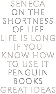 On the Shortness of Life: Life Is Long If You Know How to Use It