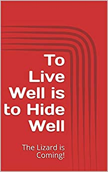 To Live Well is to Hide Well: The Lizard is Coming! by [Peter Urbanski]