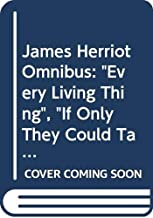 James Herriot Omnibus: Every Living Thing / If Only They Could Talk / It Shouldn't Happen to a Vet / Let Sleeping Vets Lie
