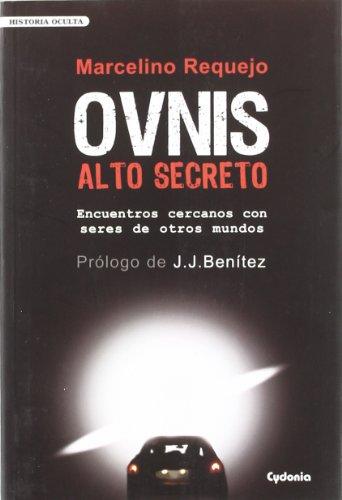 OVNIS Alto Secreto: Encuentros cercanos con seres de otros mundos: 4 (Historia Oculta)
