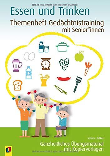 Themenheft Gedächtnistraining mit Senioren: Essen & Trinken: Ganzheitliches Übungsmaterial mit Kopiervorlagen (Themenheft Gedächtnistraining mit Senioren und Seniorinnen)