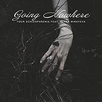 Going Nowhere (feat. Alyra Minayeva)