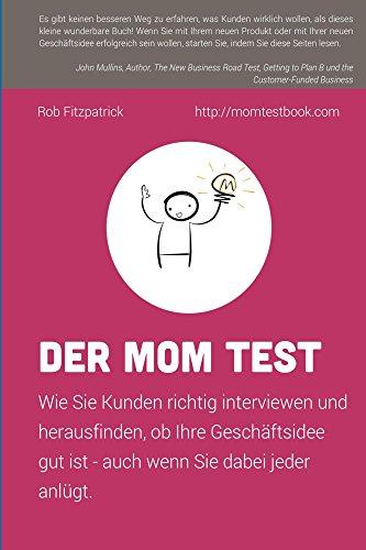 Der Mom Test: Wie Sie Kunden richtig interviewen und herausfinden, ob Ihre...